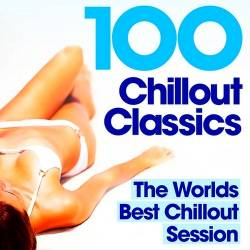 100 Chillout Classics: The Worlds Best Chillout Session