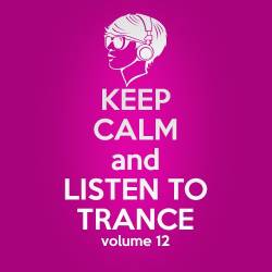Keep Calm and Listen to Trance Volume 12