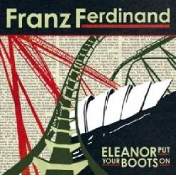 Franz Ferdinand - Eleanor Put Your Boots On (2006)